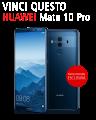 Concorso a Premi Vinci Smartphone Huawei Mate 10 Pro